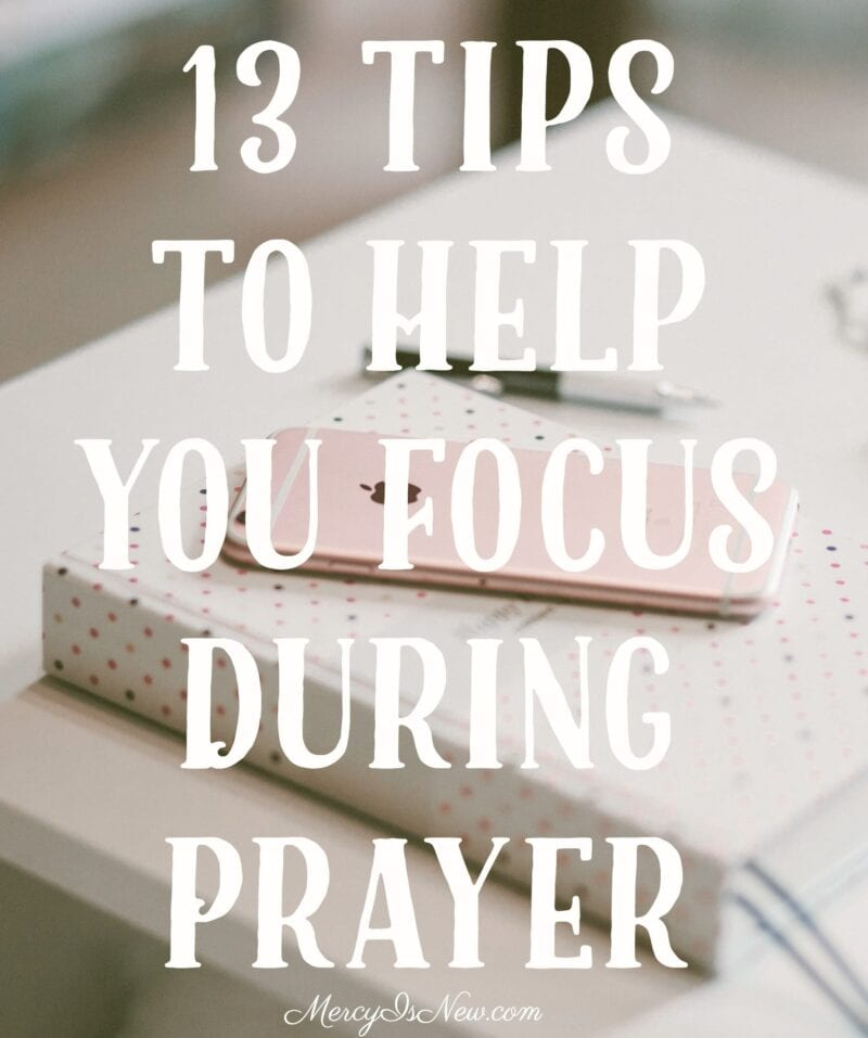 13 Tips To Help You Focus During Prayer