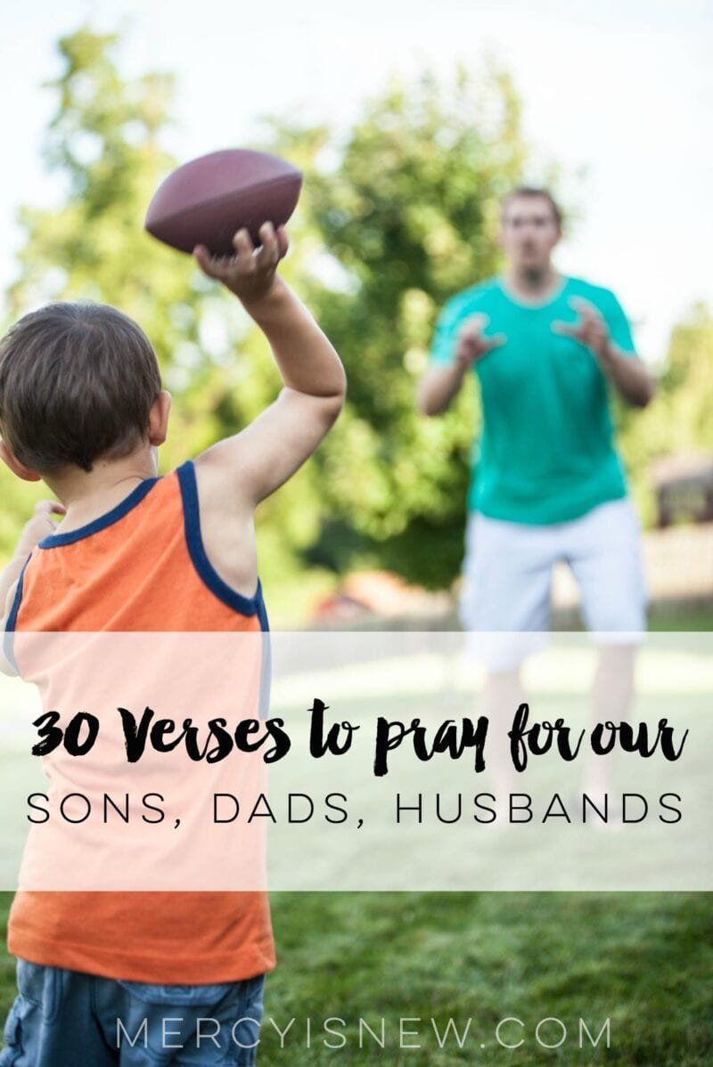 30 Verses to Pray for our Sons, Dads, Husbands