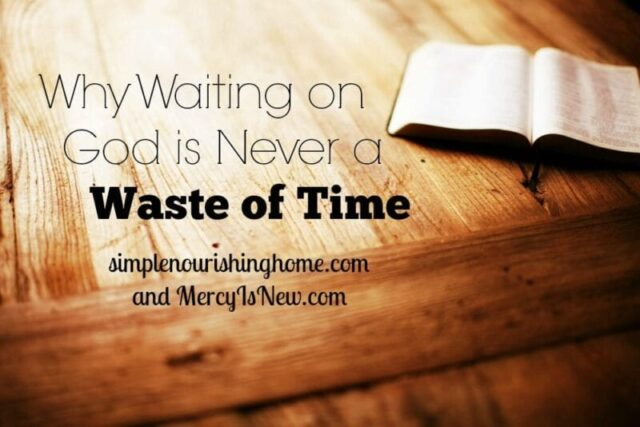 Why waiting on God is never a waste of time wm