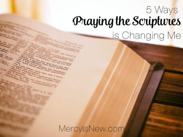 5 Ways Praying the Scriptures is Changing Me