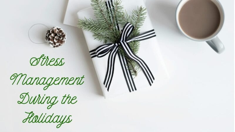 Stress Management During the Holidays (Part 1)