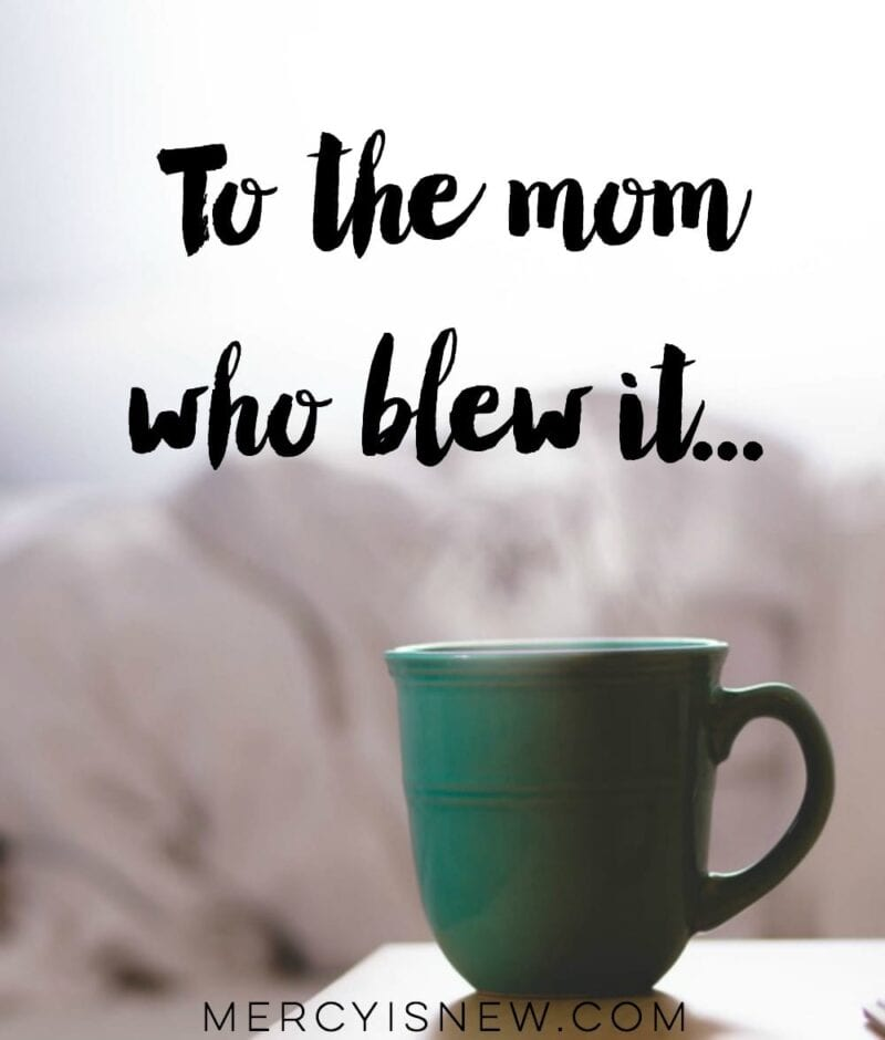 To the mom who blew it...