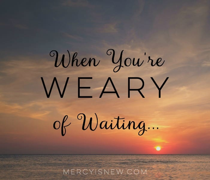 When You're Weary of Waiting